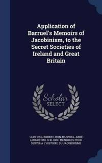 Application of Barruel's Memoirs of Jacobinism, to the Secret Societies of Ireland and Great Britain
