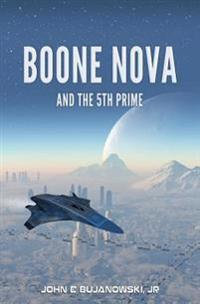 Boone Nova and the 5th Prime: The Adventures of Boone Nova - Book 1