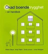Ökad boendetrygghet : en handbok för att öka den upplevda tryggheten, med förslag från boende i sju stockholmsförorter