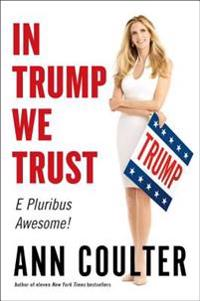 In Trump We Trust: E Pluribus Awesome!
