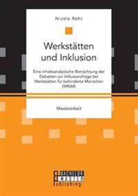 Werkstatten Und Inklusion. Eine Inhaltsanalytische Betrachtung Der Debatten Zur Inklusionsfrage Bei Werkstatten Fur Behinderte Menschen (Wfbm)