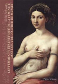 Les Femmes Et l'Esthétique de la Féminité Dans l'Oeuvre d'Alfred de Musset