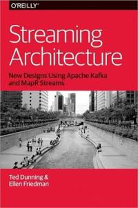 Streaming Architecture: New Designs Using Apache Kafka and Mapr Streams
