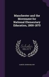 Manchester and the Movement for National Elementary Education, 1800-1870