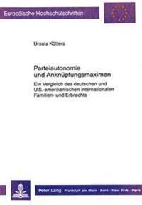 Parteiautonomie Und Anknuepfungsmaximen: Ein Vergleich Des Deutschen Und U.S.-Amerikanischen Internationalen Familien- Und Erbrechts