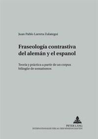 Fraseología Contrastiva del Alemán y El Español: Teoría y Práctica a Partir de Un Corpus Bilinguee de Somatismos