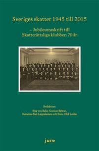 Sveriges skatter 1945-2015 - Jubileumsskrift för skatterättsliga klubben 70 år