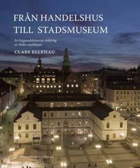 Från Handelshus till Stadsmuseum : en byggnadshistorisk skildring av Södra stadshuset