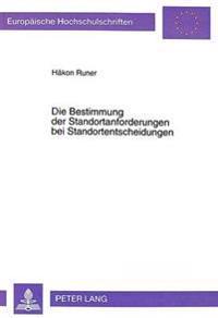 Die Bestimmung Der Standortanforderungen Bei Standortentscheidungen: Eine Empirische, Quantitative Und Kognitive Analyse