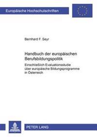 Handbuch Der Europaeischen Berufsbildungspolitik: Einschließlich Evaluationsstudie Ueber Europaeische Bildungsprogramme in Oesterreich