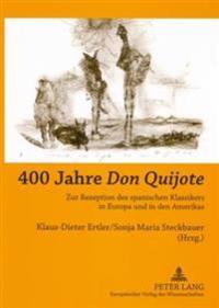 400 Jahre «don Quijote»: Zur Rezeption Des Spanischen Klassikers in Europa Und in Den Amerikas