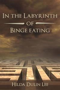 In the Labyrinth of Binge Eating