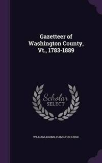 Gazetteer of Washington County, VT., 1783-1889