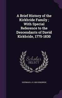 A Brief History of the Kirkbride Family; With Special Reference to the Descendants of David Kirkbride, 1775-1830