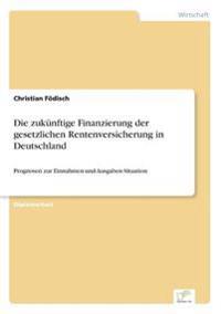 Die Zukunftige Finanzierung Der Gesetzlichen Rentenversicherung in Deutschland