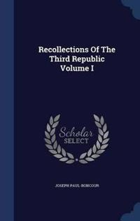 Recollections of the Third Republic Volume I