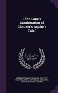 John Lane's Continuation of Chaucer's 'Squire's Tale.'