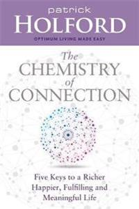 Chemistry of connection - five keys to a richer, happier, fulfilling and me