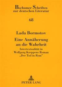 Eine Annaeherung an Die Wahrheit: Intertextualitaet in Wolfgang Koeppens Roman «der Tod in Rom»