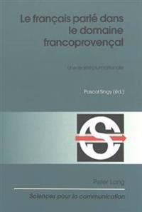 Le Français Parlé Dans Le Domaine Francoprovençal: Une Réalité Plurinationale