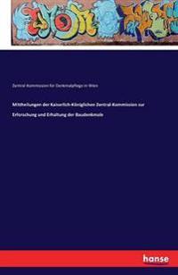 Mittheilungen Der Kaiserlich-Koniglichen Zentral-Kommission Zur Erforschung Und Erhaltung Der Baudenkmale