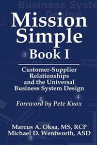 Mission Simple Book 1: Customer-Supplier Relationships and the Universal Business System Design