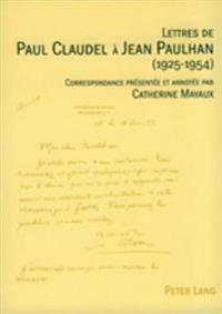 Lettres de Paul Claudel À Jean Paulhan (1925-1954): Correspondance Présentée Et Annotée Par Catherine Mayaux