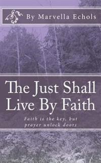 The Just Shall Live by Faith: Habakkuk 2:2