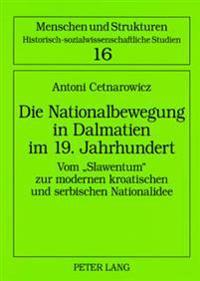 Die Nationalbewegung in Dalmatien Im 19. Jahrhundert: Vom Slawentum Zur Modernen Kroatischen Und Serbischen Nationalidee