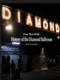 From These Walls: the History of the Diamond Ballroom
