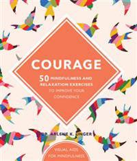 Courage - 50 mindfulness exercises to improve your self-esteem