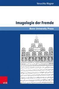 Imagologie Der Fremde: Das Londonbild Eines Osmanischen Reisenden Mitte Des 19. Jahrhunderts