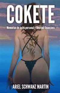 Cokete: Memorias de Exito Personal y Libertad Financiera