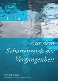 """Aus Dem Schattenreich Der Vergangenheit: Erinnerungsarbeit in Guenter Grass' """"Blechtrommel"""" Und Mo Yans """"Ueppiger Busen, Dicker Hintern"""""""