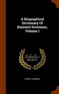 A Biographical Dictionary of Eminent Scotsmen, Volume 1