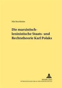 Die Marxistisch-Leninistische Staats- Und Rechtstheorie Karl Polaks