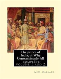 The Prince of India; Of, Why Constantinople Fell, Lew Wallace Complete Volume 1,2: Vovel(1893) Complete Volume 1 and 2