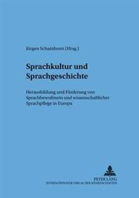 Sprachkultur Und Sprachgeschichte: Herausbildung Und Foerderung Von Sprachbewußtsein Und Wissenschaftlicher Sprachpflege in Europa