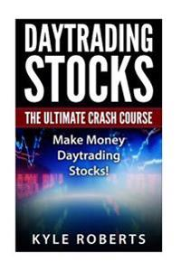 Daytrading the Ultimate Crash Course: Make Money Daytrading Stocks
