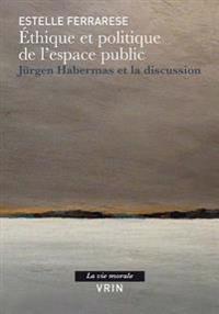 Ethique Et Politique de L'Espace Public: Jurgen Habermas Et La Discussion