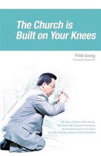 The Church Is Built on Your Knees