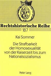 Die Strafbarkeit Der Homosexualitaet Von Der Kaiserzeit Bis Zum Nationalsozialismus: Eine Analyse Der Straftatbestaende Im Strafgesetzbuch Und in Den