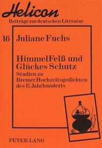 Himmelfelss Und Glueckes Schutz: Studien Zu Bremer Hochzeitsgedichten Des 17. Jahrhunderts