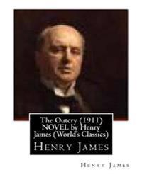 The Outcry (1911) Novel by Henry James (World's Classics)