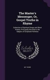 The Master's Messenger, Or, Gospel Truths in Rhyme