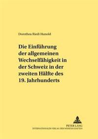 Die Einfuehrung Der Allgemeinen Wechselfaehigkeit in Der Schweiz in Der Zweiten Haelfte Des 19. Jahrhunderts: Unter Besonderer Beruecksichtigung Der P