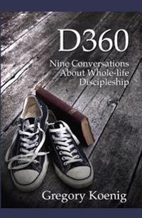 D360: Nine Conversations about Whole-Life Discipleship