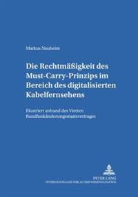 Die Rechtmaeßigkeit Des Must-Carry-Prinzips Im Bereich Des Digitalisierten Kabelfernsehens in Der Bundesrepublik Deutschland: Illustriert Anhand Des V