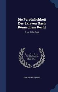 Die Personlichkeit Des Sklaven Nach Romischem Recht