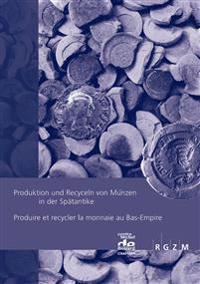 Produktion Und Recyceln Von Munzen in Der Spatantikeproduire Et Recycler La Monnaie Au Bas-Empire